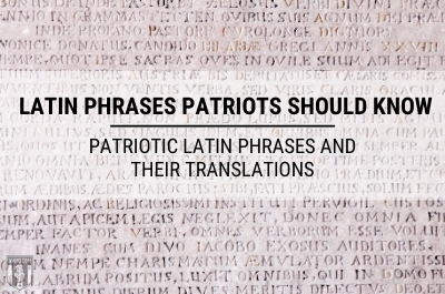 Latin Phrases Patriots Should Know: Patriotic Latin Phrases and Their Translations